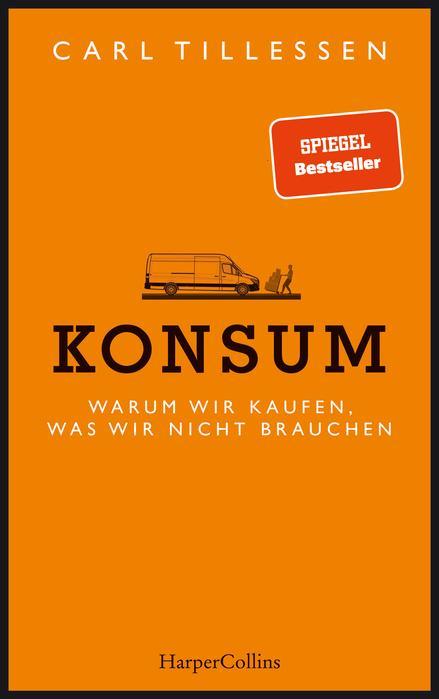 Konsum - Warum wir kaufen, was wir nicht brauchen von Carl Tillessen
